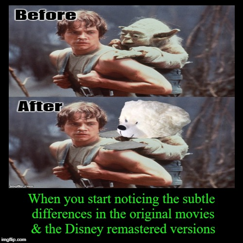 May The 4th be with you | When you start noticing the subtle differences in the original movies & the Disney remastered versions | image tagged in funny memes,may the 4th,disney killed star wars,the empire strikes back | made w/ Imgflip demotivational maker