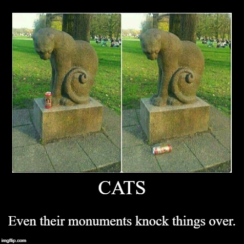 Cat Statues | CATS | Even their monuments knock things over. | image tagged in demotivationals,cats,statues,knock,spilled,mess | made w/ Imgflip demotivational maker