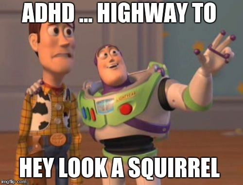 X, X Everywhere Meme | ADHD ... HIGHWAY TO HEY LOOK A SQUIRREL | image tagged in memes,x,x everywhere,x x everywhere | made w/ Imgflip meme maker