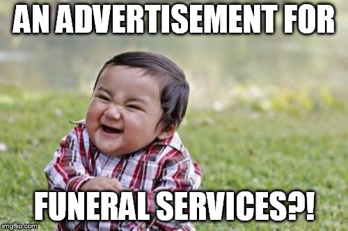 Evil Toddler Meme | AN ADVERTISEMENT FOR FUNERAL SERVICES?! | image tagged in memes,evil toddler | made w/ Imgflip meme maker