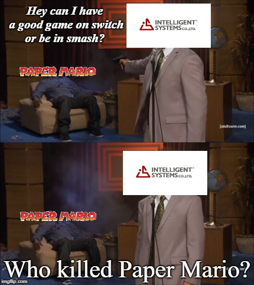 Who Killed Hannibal | Hey can I have a good game on switch or be in smash? Who killed Paper Mario? | image tagged in who killed hannibal | made w/ Imgflip meme maker