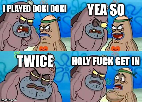 How Tough Are You Meme | I PLAYED DOKI DOKI YEA SO TWICE HOLY F**K GET IN | image tagged in memes,how tough are you | made w/ Imgflip meme maker