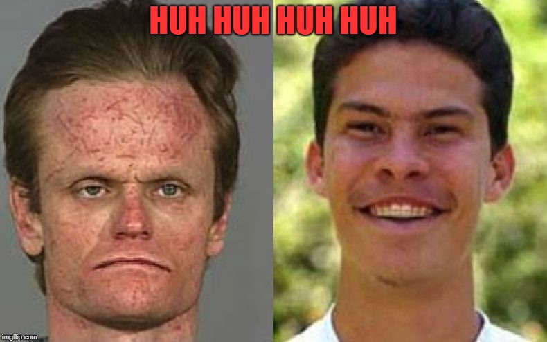 HUH HUH HUH HUH | image tagged in beavis and butthead | made w/ Imgflip meme maker