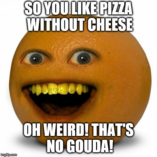 "Cheese is so ""gouda"" it's the best part of pizza 