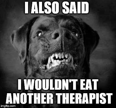 I ALSO SAID I WOULDN'T EAT ANOTHER THERAPIST | made w/ Imgflip meme maker