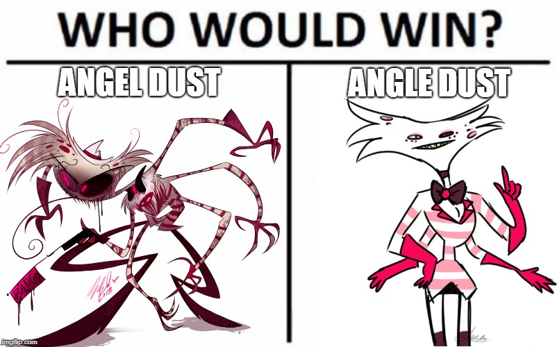 ANGEL VS ANGLE WHO WINS U DECIDE | ANGEL DUST ANGLE DUST | image tagged in spider,death battle,who would win,angel dust,angel | made w/ Imgflip meme maker