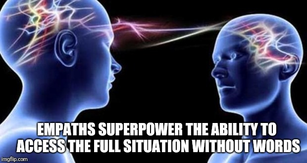 EMPATHS SUPERPOWER THE ABILITY TO ACCESS THE FULL SITUATION WITHOUT WORDS | image tagged in spiritual couples be like | made w/ Imgflip meme maker
