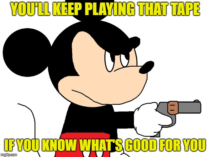 YOU'LL KEEP PLAYING THAT TAPE IF YOU KNOW WHAT'S GOOD FOR YOU | made w/ Imgflip meme maker