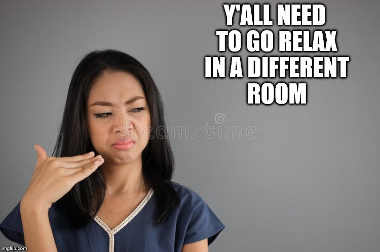 Y'ALL NEED TO GO RELAX IN A DIFFERENT ROOM | made w/ Imgflip meme maker