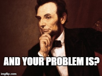 AND YOUR PROBLEM IS? | made w/ Imgflip meme maker