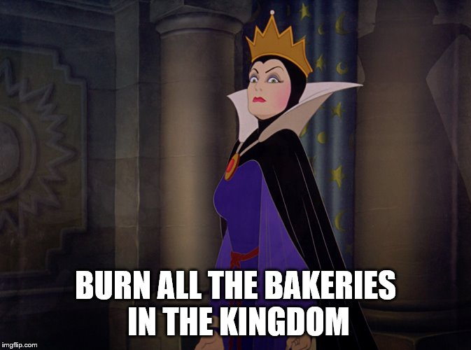 BURN ALL THE BAKERIES IN THE KINGDOM | made w/ Imgflip meme maker