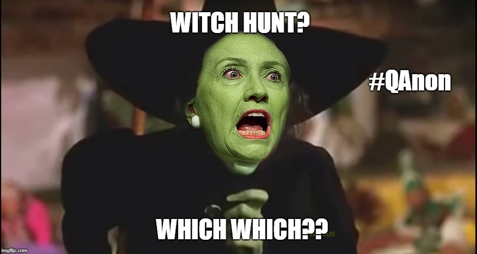 #Mueller #WitchHunt #WhichWitch #TheWickedWitch #Hillary #MAGA | WITCH HUNT? WHICH WHICH?? #QAnon | image tagged in mueller,russian collusion,crooked hillary,wicked witch of the west,guantanamo,maga | made w/ Imgflip meme maker