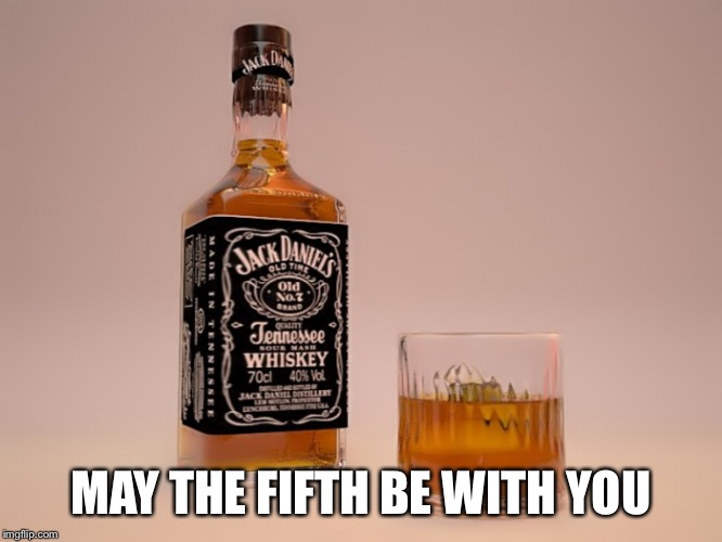 5th | MAY THE FIFTH BE WITH YOU | image tagged in jack daniels,fifth of liquor,liquor | made w/ Imgflip meme maker