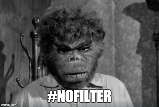 #No Filter | #NOFILTER | image tagged in monster,no filter,caveman,bad movies,curly,ugly | made w/ Imgflip meme maker