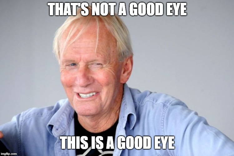 THAT'S NOT A GOOD EYE THIS IS A GOOD EYE | made w/ Imgflip meme maker