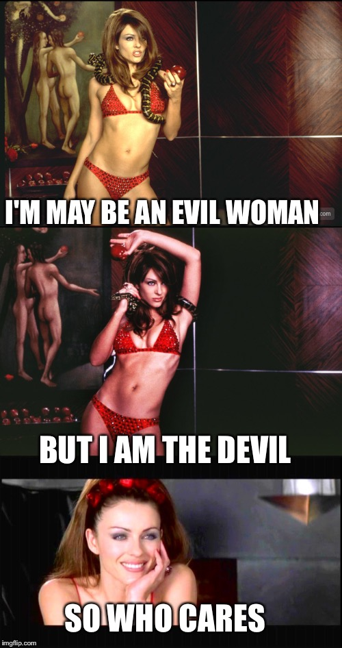 I'M MAY BE AN EVIL WOMAN BUT I AM THE DEVIL SO WHO CARES | image tagged in devil | made w/ Imgflip meme maker