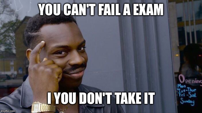 Roll Safe Think About It Meme | YOU CAN'T FAIL A EXAM I YOU DON'T TAKE IT | image tagged in memes,roll safe think about it | made w/ Imgflip meme maker