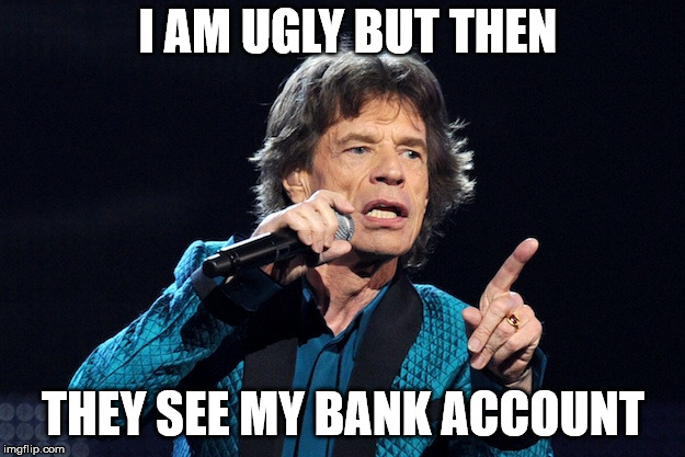 I AM UGLY BUT THEN THEY SEE MY BANK ACCOUNT | made w/ Imgflip meme maker
