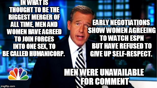 And this just in..... | IN WHAT IS THOUGHT TO BE THE BIGGEST MERGER OF ALL TIME, MEN AND WOMEN HAVE AGREED TO JOIN FORCES INTO ONE SEX, TO BE CALLED HUMANICORP. EAR | image tagged in news anchor,transgender,gender | made w/ Imgflip meme maker