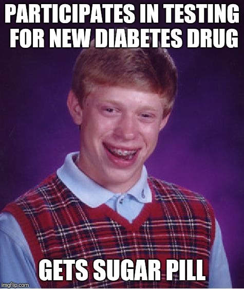 Bad Luck Brian Meme | PARTICIPATES IN TESTING FOR NEW DIABETES DRUG GETS SUGAR PILL | image tagged in memes,bad luck brian | made w/ Imgflip meme maker