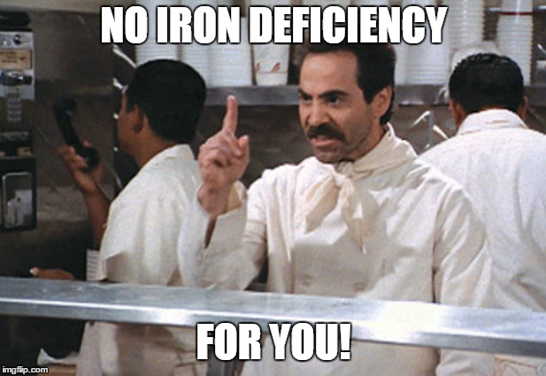 NO IRON DEFICIENCY FOR YOU! | made w/ Imgflip meme maker