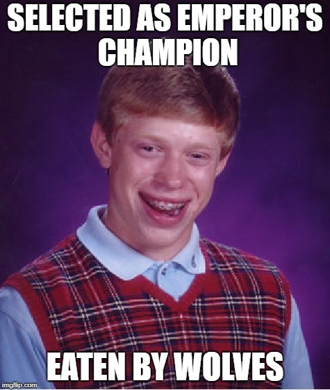Bad Luck Brian Meme | SELECTED AS EMPEROR'S CHAMPION EATEN BY WOLVES | image tagged in memes,bad luck brian | made w/ Imgflip meme maker