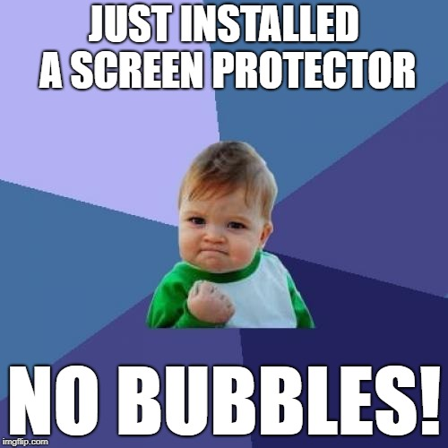 Success Kid Meme | JUST INSTALLED A SCREEN PROTECTOR NO BUBBLES! | image tagged in memes,success kid | made w/ Imgflip meme maker