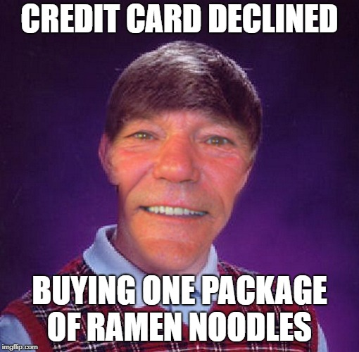 credit card declined | CREDIT CARD DECLINED BUYING ONE PACKAGE OF RAMEN NOODLES | image tagged in bad luck brian | made w/ Imgflip meme maker