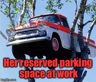 Her reserved parking space at work | made w/ Imgflip meme maker