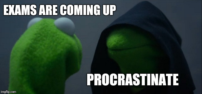 Bad advice, Brain | EXAMS ARE COMING UP PROCRASTINATE | image tagged in memes,evil kermit | made w/ Imgflip meme maker