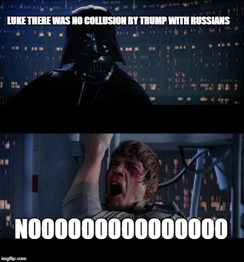 harsh facts for resistance to handle | LUKE THERE WAS NO COLLUSION BY TRUMP WITH RUSSIANS NOOOOOOOOOOOOOOO | image tagged in memes,star wars no | made w/ Imgflip meme maker