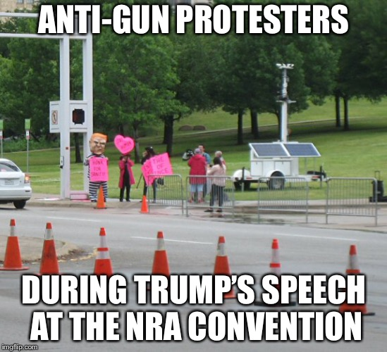 ANTI-GUN PROTESTERS DURING TRUMP'S SPEECH AT THE NRA CONVENTION | image tagged in trump,nra,gun control,politics | made w/ Imgflip meme maker