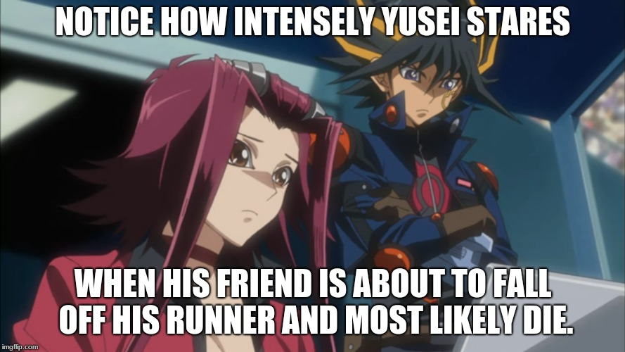 Yusei Fudo, the one person who would sit and watch his friend die in a crash.  |  NOTICE HOW INTENSELY YUSEI STARES; WHEN HIS FRIEND IS ABOUT TO FALL OFF HIS RUNNER AND MOST LIKELY DIE. | image tagged in memes,funny,yuseifudo | made w/ Imgflip meme maker