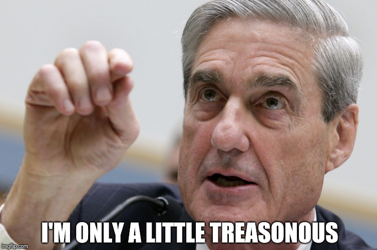 Robert Mueller penis size | I'M ONLY A LITTLE TREASONOUS | image tagged in robert mueller penis size | made w/ Imgflip meme maker