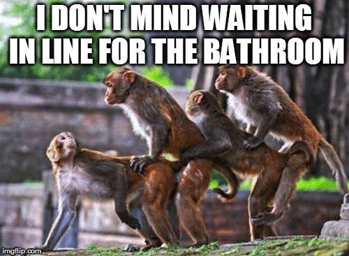 waiting in line | I DON'T MIND WAITING IN LINE FOR THE BATHROOM | image tagged in waiting in line | made w/ Imgflip meme maker