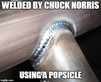 Chuck Norris weld | WELDED BY CHUCK NORRIS USING A POPSICLE | image tagged in chuck norris,welder,memes | made w/ Imgflip meme maker