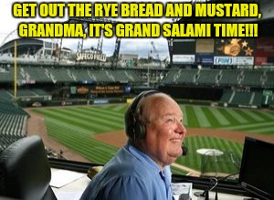 GET OUT THE RYE BREAD AND MUSTARD, GRANDMA, IT'S GRAND SALAMI TIME!!! | made w/ Imgflip meme maker