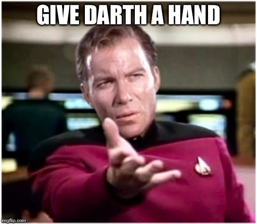 All we are saying, is~ | GIVE DARTH A HAND | image tagged in kirk a la cafe hand vader,star trek wars memes,u memers | made w/ Imgflip meme maker