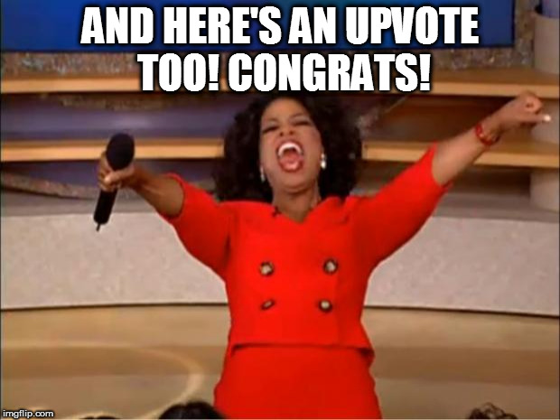 Oprah You Get A Meme | AND HERE'S AN UPVOTE TOO! CONGRATS! | image tagged in memes,oprah you get a | made w/ Imgflip meme maker