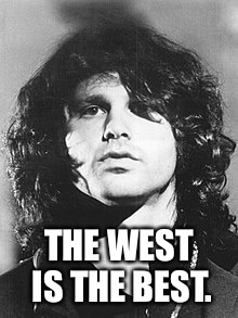 THE WEST IS THE BEST. | image tagged in the west is the best | made w/ Imgflip meme maker