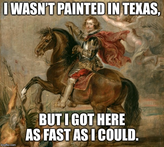 Rubens painting, collection of Kimbell Art Museum, Fort Worth, Texas | I WASN'T PAINTED IN TEXAS, BUT I GOT HERE AS FAST AS I COULD. | image tagged in texas,fort worth,kimbell,rubens,art | made w/ Imgflip meme maker