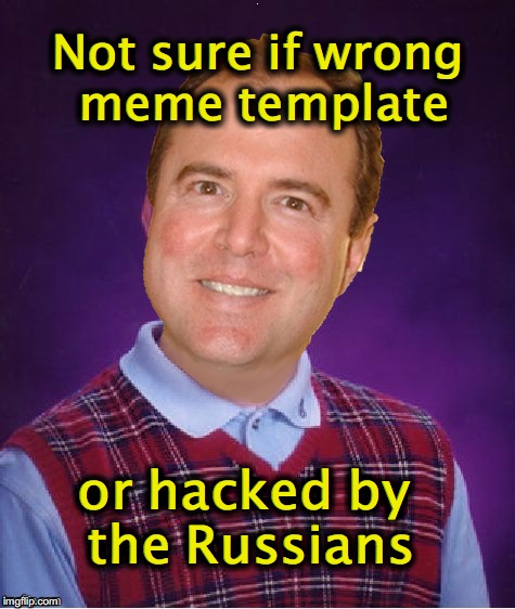 Not Sure Bad Luck Schiff Head | Not sure if wrong meme template or hacked by the Russians | image tagged in adam schiff,bad luck brian,fry not sure | made w/ Imgflip meme maker