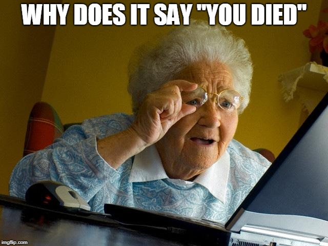 "Grandma... You died | WHY DOES IT SAY ""YOU DIED"" 
