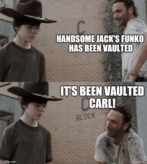 Not the vault he wanted though | HANDSOME JACK'S FUNKO HAS BEEN VAULTED IT'S BEEN VAULTED CARL! | image tagged in memes,rick and carl,borderlands | made w/ Imgflip meme maker