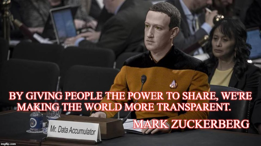 No Secrets  | MARK ZUCKERBERG BY GIVING PEOPLE THE POWER TO SHARE, WE'RE MAKING THE WORLD MORE TRANSPARENT. | image tagged in data zuckerberg,mark zuckerberg,star trek data,privacy,breach,secret | made w/ Imgflip meme maker