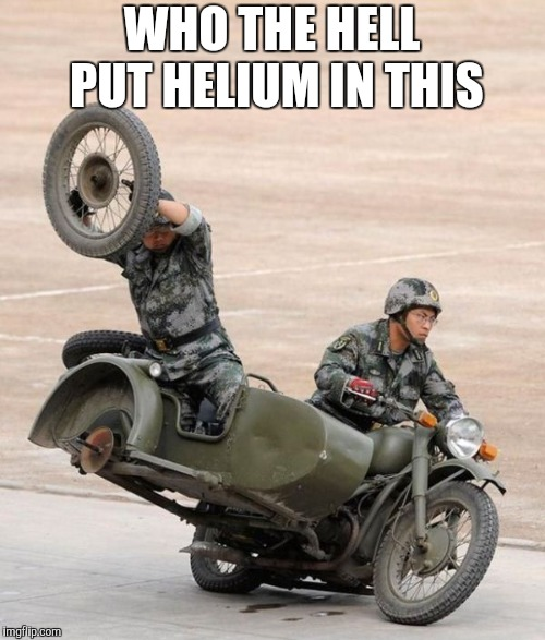 WHO THE HELL PUT HELIUM IN THIS | made w/ Imgflip meme maker