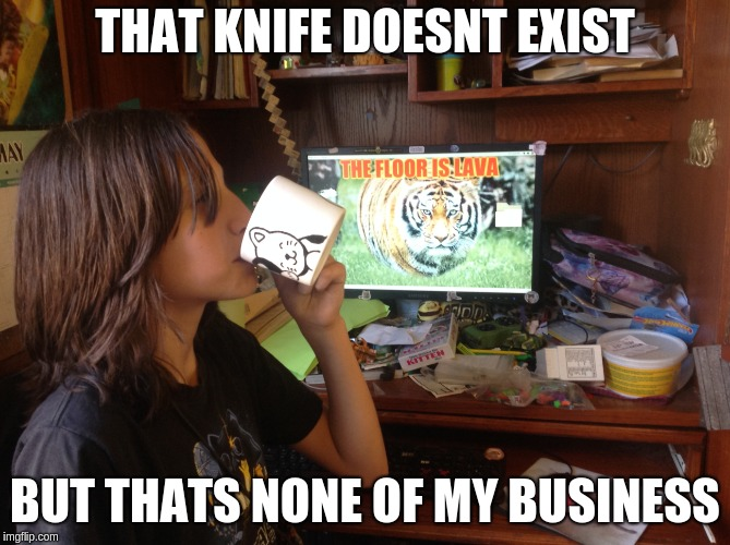 THAT KNIFE DOESNT EXIST BUT THATS NONE OF MY BUSINESS | made w/ Imgflip meme maker