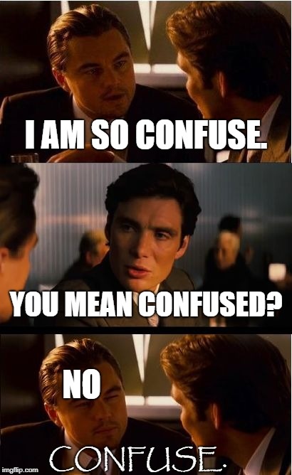 Inception Meme | I AM SO CONFUSE. YOU MEAN CONFUSED? NO CONFUSE. | image tagged in memes,inception | made w/ Imgflip meme maker