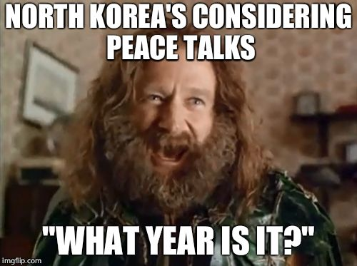 "What Year Is It | NORTH KOREA'S CONSIDERING PEACE TALKS ""WHAT YEAR IS IT?"" 