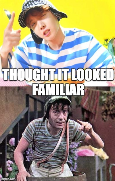 Thought it looked familar | THOUGHT IT LOOKED FAMILIAR | image tagged in bts,jhope,meme,bts meme,el chavo,familiar | made w/ Imgflip meme maker